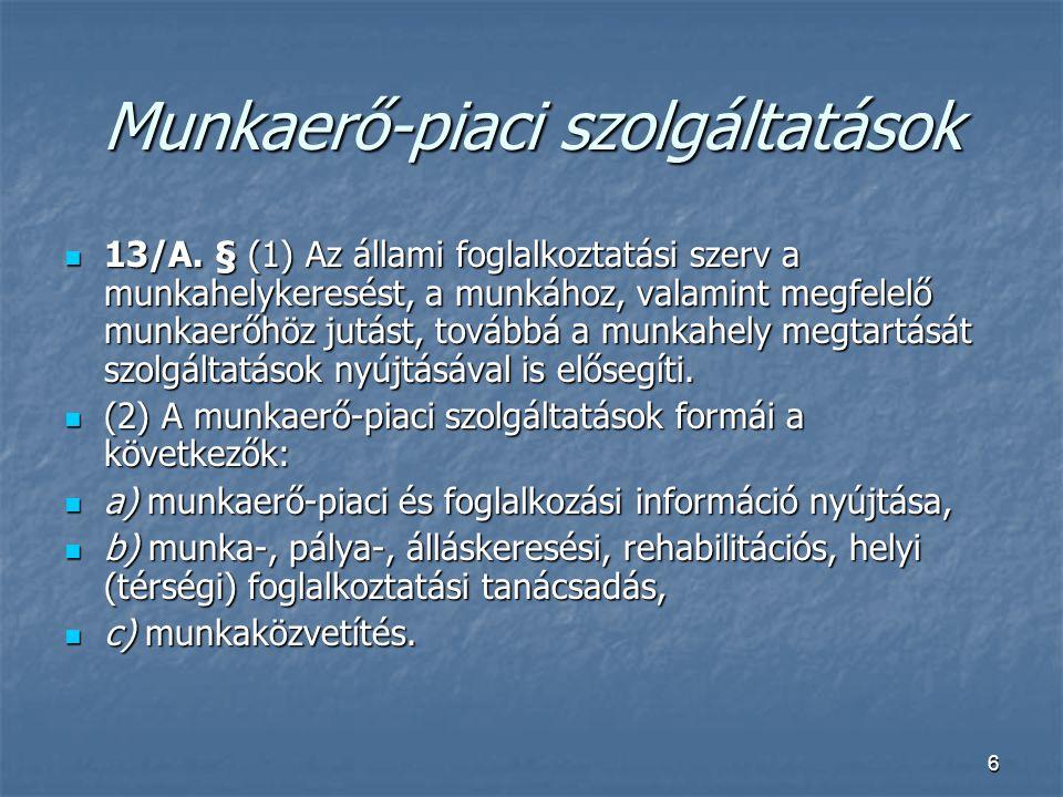 6 Munkaerő-piaci szolgáltatások  13/A. § (1) Az állami foglalkoztatási szerv a munkahelykeresést, a munkához, valamint megfelelő munkaerőhöz jutást,