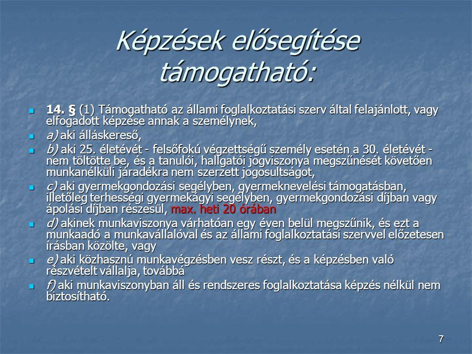 7 Képzések elősegítése támogatható:  14. § (1) Támogatható az állami foglalkoztatási szerv által felajánlott, vagy elfogadott képzése annak a személy