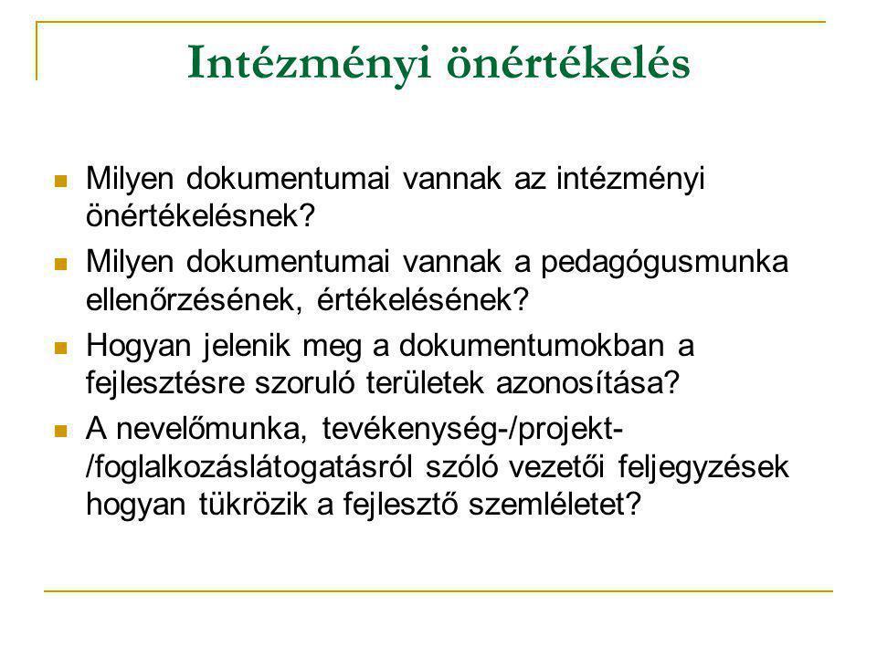 Intézményi önértékelés  Milyen dokumentumai vannak az intézményi önértékelésnek?  Milyen dokumentumai vannak a pedagógusmunka ellenőrzésének, értéke