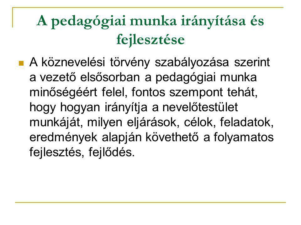 A pedagógiai munka irányítása és fejlesztése  A köznevelési törvény szabályozása szerint a vezető elsősorban a pedagógiai munka minőségéért felel, fo