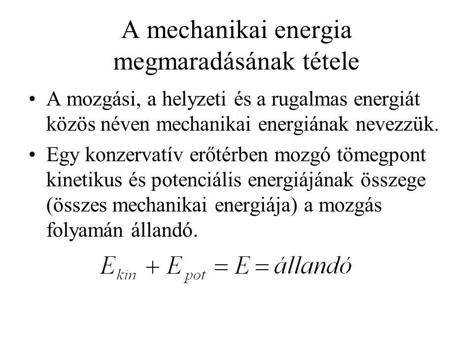 A mechanikai energia megmaradásának tétele •A mozgási, a helyzeti és a rugalmas energiát közös néven mechanikai energiának nevezzük.