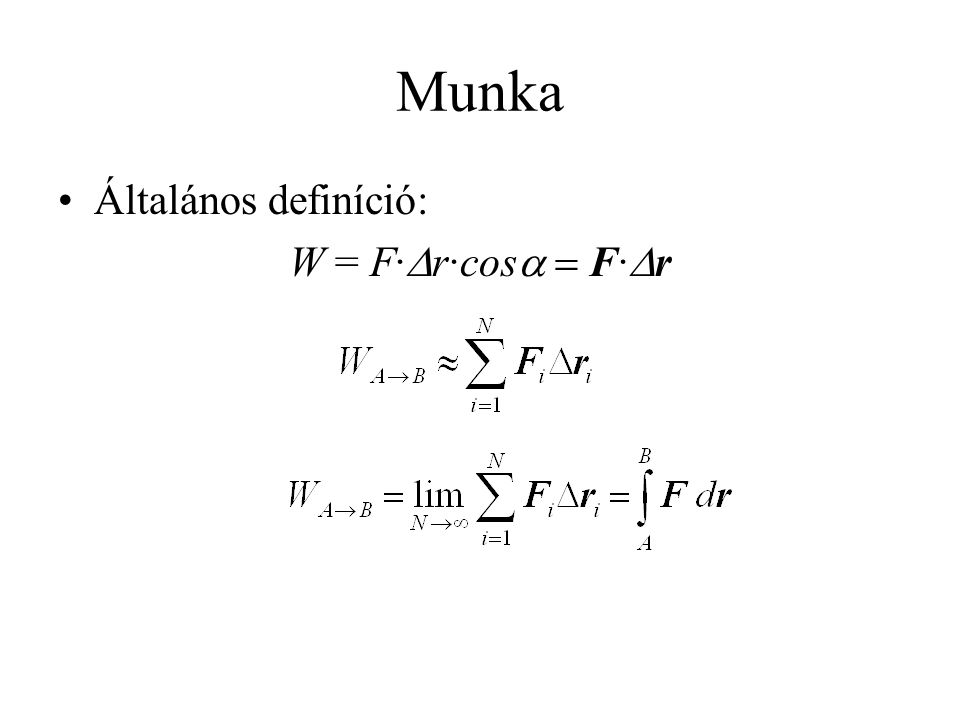 Munka •Általános definíció: W = F·  r·cos  F·  r