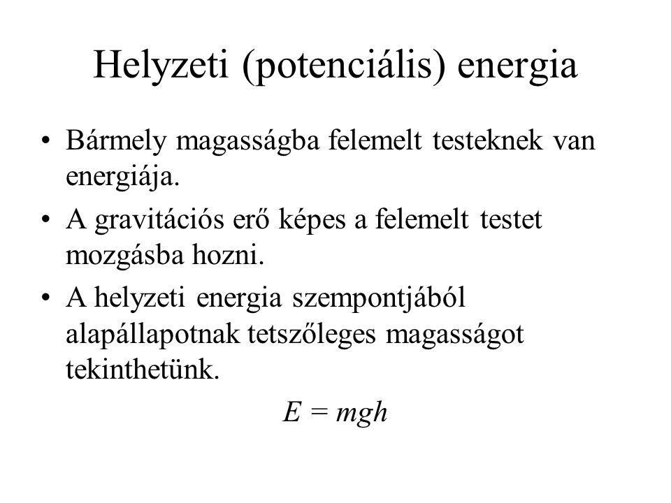 Helyzeti (potenciális) energia •Bármely magasságba felemelt testeknek van energiája.