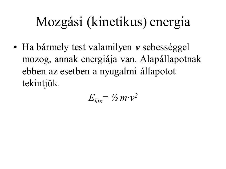 Mozgási (kinetikus) energia •Ha bármely test valamilyen v sebességgel mozog, annak energiája van.