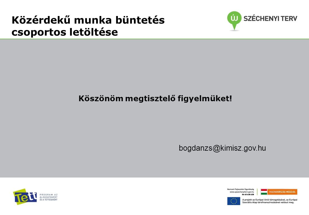 Közérdekű munka büntetés csoportos letöltése Köszönöm megtisztelő figyelmüket! bogdanzs@kimisz.gov.hu