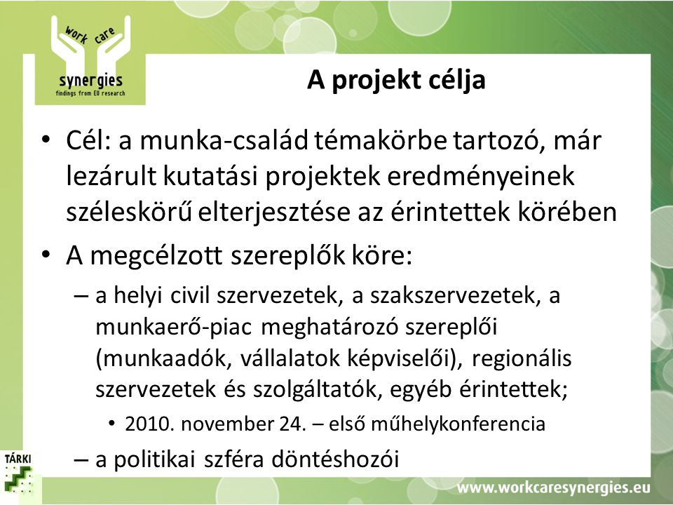 Kutatási projektek • WORKCARE (2006-2009): Social quality and changing relationships between work, care and welfare in Europe – FP6 • HWF (2000-2003): Households, work and flexibility – FP5 • IMISCOE (2004-2009): International migration, integration and social cohesion – FP6 • Child poverty and well-being in the European Union, TÁRKI- Applica (2009), DG EMPL