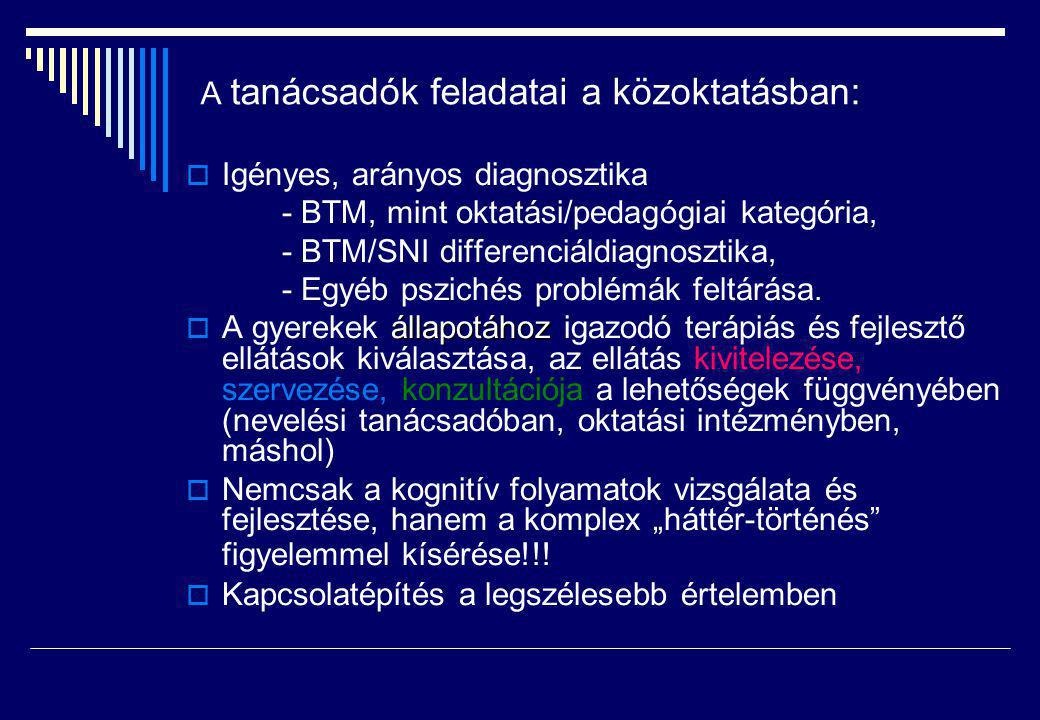 A tanácsadók feladatai a közoktatásban:  Igényes, arányos diagnosztika - BTM, mint oktatási/pedagógiai kategória, - BTM/SNI differenciáldiagnosztika, - Egyéb pszichés problémák feltárása.
