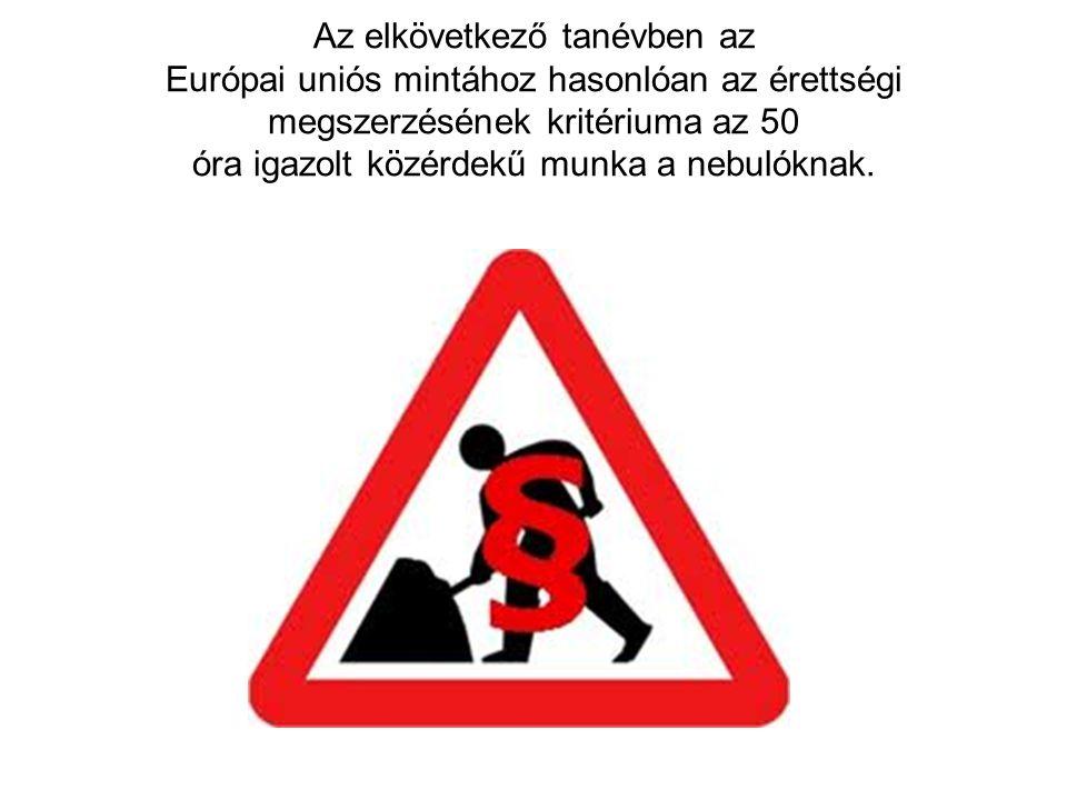 Az elkövetkező tanévben az Európai uniós mintához hasonlóan az érettségi megszerzésének kritériuma az 50 óra igazolt közérdekű munka a nebulóknak.