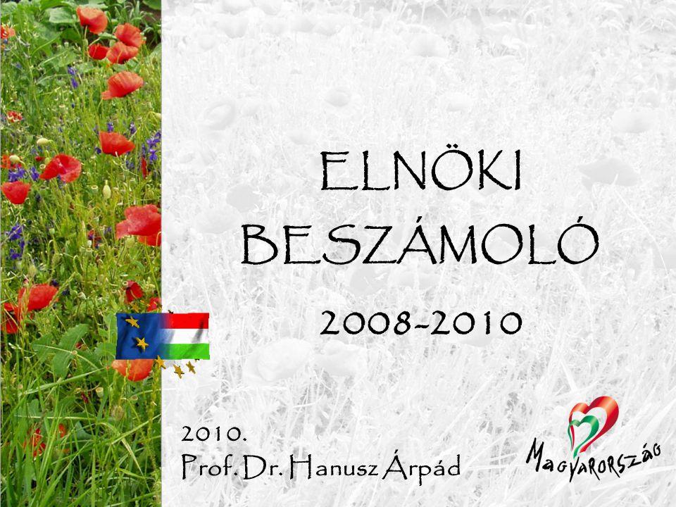 2010. Prof. Dr. Hanusz Árpád ELNÖKI BESZÁMOLÓ 2008-2010