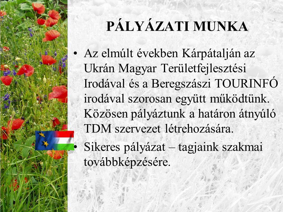 PÁLYÁZATI MUNKA •Az elmúlt években Kárpátalján az Ukrán Magyar Területfejlesztési Irodával és a Beregszászi TOURINFÓ irodával szorosan együtt működtün