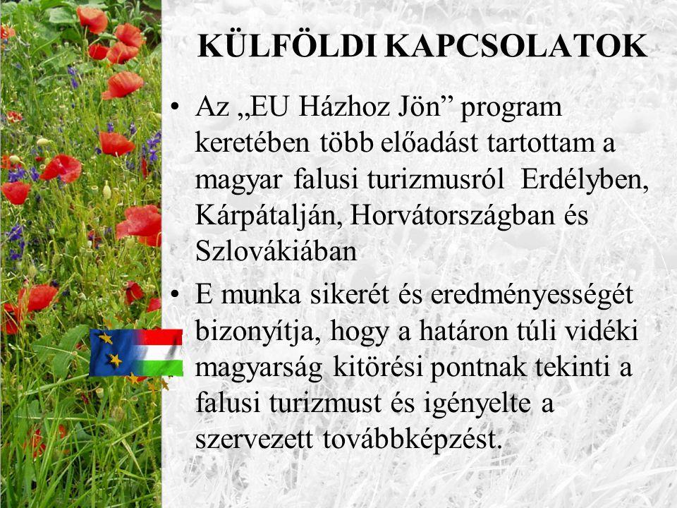 """KÜLFÖLDI KAPCSOLATOK •Az """"EU Házhoz Jön"""" program keretében több előadást tartottam a magyar falusi turizmusról Erdélyben, Kárpátalján, Horvátországban"""