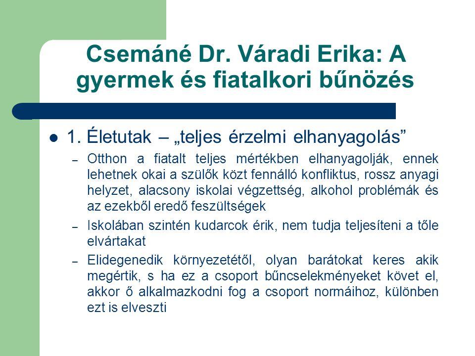"""Csemáné Dr. Váradi Erika: A gyermek és fiatalkori bűnözés  1. Életutak – """"teljes érzelmi elhanyagolás"""" – Otthon a fiatalt teljes mértékben elhanyagol"""