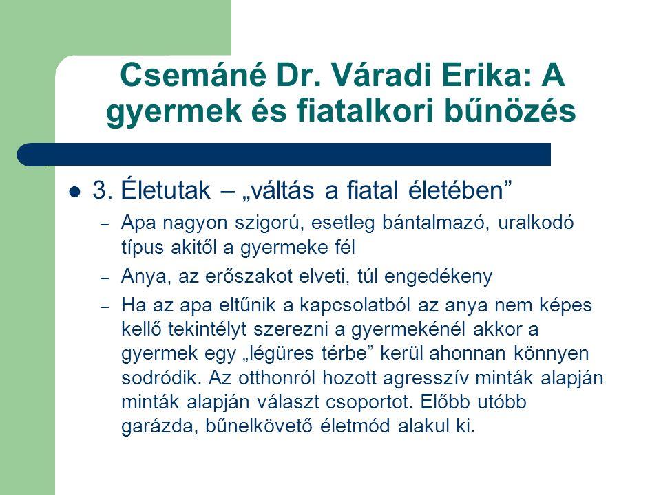 """Csemáné Dr. Váradi Erika: A gyermek és fiatalkori bűnözés  3. Életutak – """"váltás a fiatal életében"""" – Apa nagyon szigorú, esetleg bántalmazó, uralkod"""