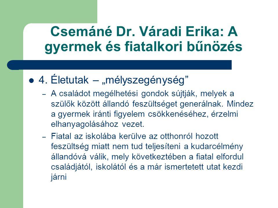 """Csemáné Dr. Váradi Erika: A gyermek és fiatalkori bűnözés  4. Életutak – """"mélyszegénység"""" – A családot megélhetési gondok sújtják, melyek a szülők kö"""