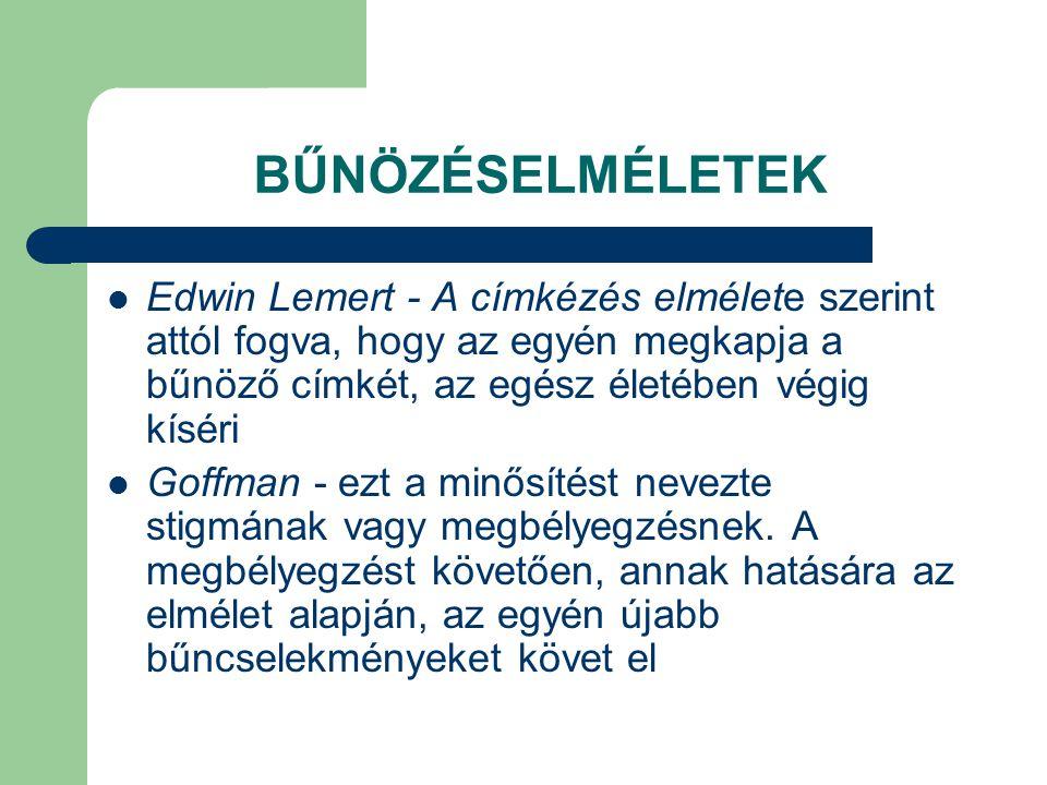 BŰNÖZÉSELMÉLETEK  Edwin Lemert - A címkézés elmélete szerint attól fogva, hogy az egyén megkapja a bűnöző címkét, az egész életében végig kíséri  Go