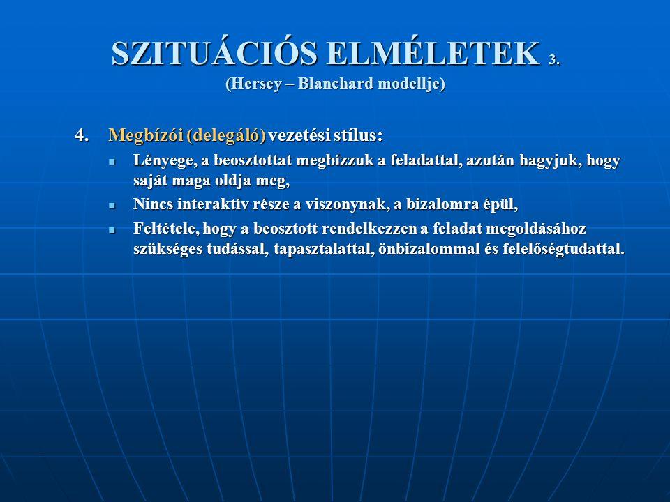 SZITUÁCIÓS ELMÉLETEK 3.(Hersey – Blanchard modellje) 4.