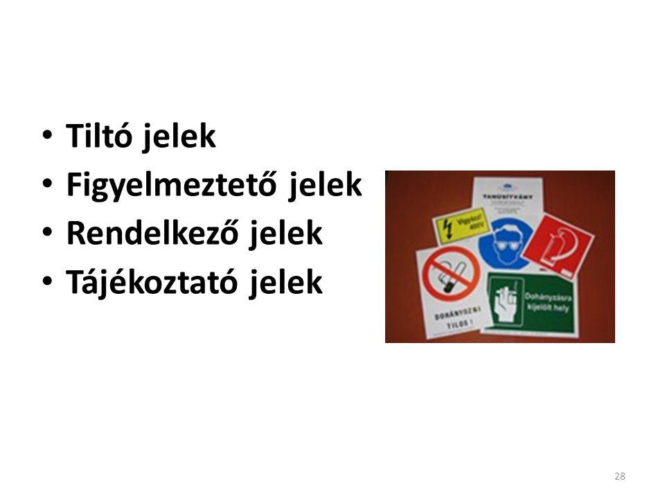 28 Táblák, jelek: • Tiltó jelek • Figyelmeztető jelek • Rendelkező jelek • Tájékoztató jelek