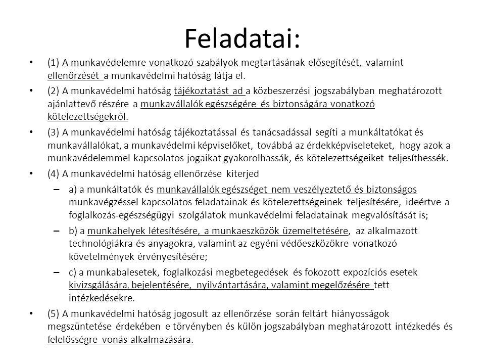 Feladatai: • (1) A munkavédelemre vonatkozó szabályok megtartásának elősegítését, valamint ellenőrzését a munkavédelmi hatóság látja el. • (2) A munka