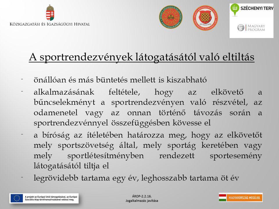 A sportrendezvények látogatásától való eltiltás ⁻ önállóan és más büntetés mellett is kiszabható ⁻ alkalmazásának feltétele, hogy az elkövető a bűncselekményt a sportrendezvényen való részvétel, az odamenetel vagy az onnan történő távozás során a sportrendezvénnyel összefüggésben kövesse el ⁻ a bíróság az ítéletében határozza meg, hogy az elkövetőt mely sportszövetség által, mely sportág keretében vagy mely sportlétesítményben rendezett sportesemény látogatásától tiltja el ⁻ legrövidebb tartama egy év, leghosszabb tartama öt év