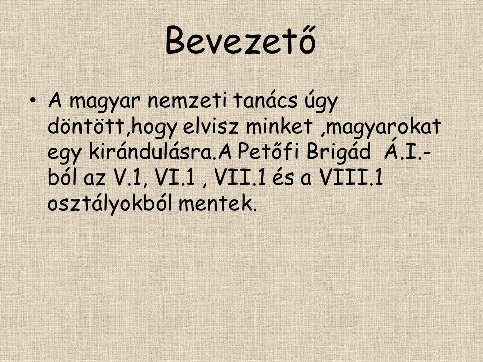 Bevezető • A magyar nemzeti tanács úgy döntött,hogy elvisz minket,magyarokat egy kirándulásra.A Petőfi Brigád Á.I.- ból az V.1, VI.1, VII.1 és a VIII.