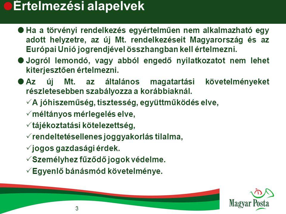  Értelmezési alapelvek  Ha a törvényi rendelkezés egyértelműen nem alkalmazható egy adott helyzetre, az új Mt. rendelkezéseit Magyarország és az Eur