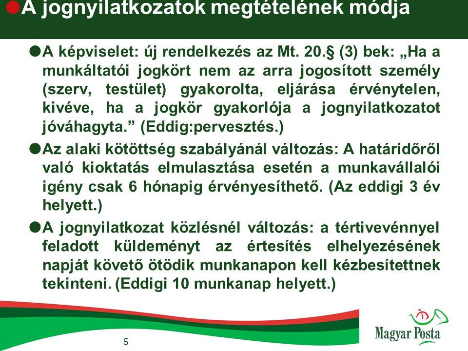 """ A jognyilatkozatok megtételének módja  A képviselet: új rendelkezés az Mt. 20.§ (3) bek: """"Ha a munkáltatói jogkört nem az arra jogosított személy ("""