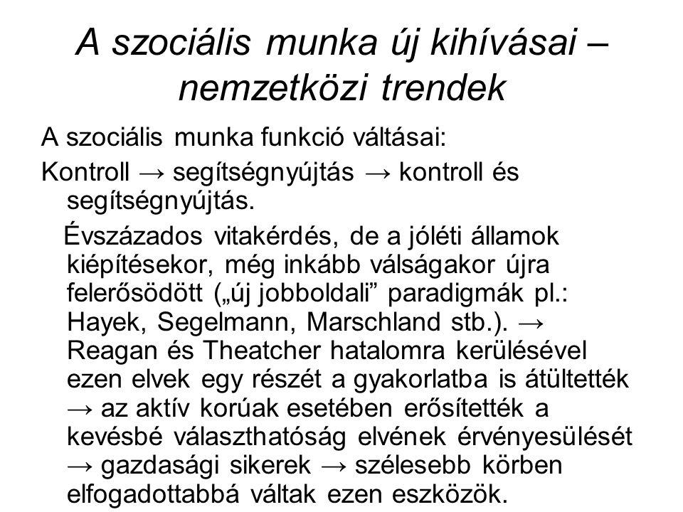 A szociális munka új kihívásai – nemzetközi trendek A szociális munka funkció váltásai: Kontroll → segítségnyújtás → kontroll és segítségnyújtás.