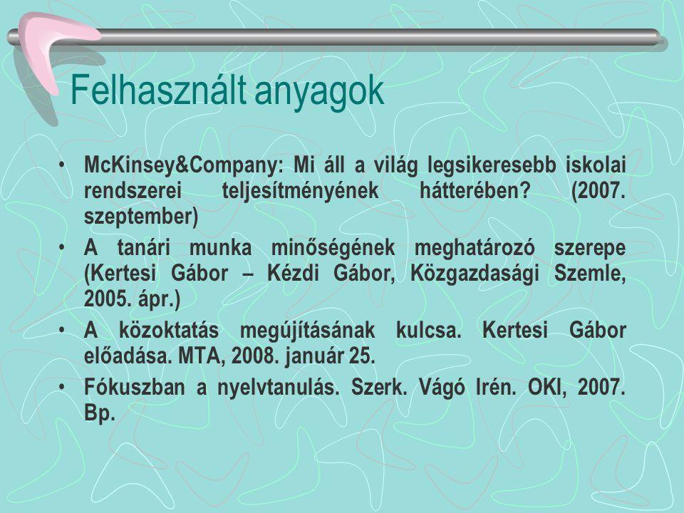 Felhasznált anyagok • McKinsey&Company: Mi áll a világ legsikeresebb iskolai rendszerei teljesítményének hátterében? (2007. szeptember) • A tanári mun