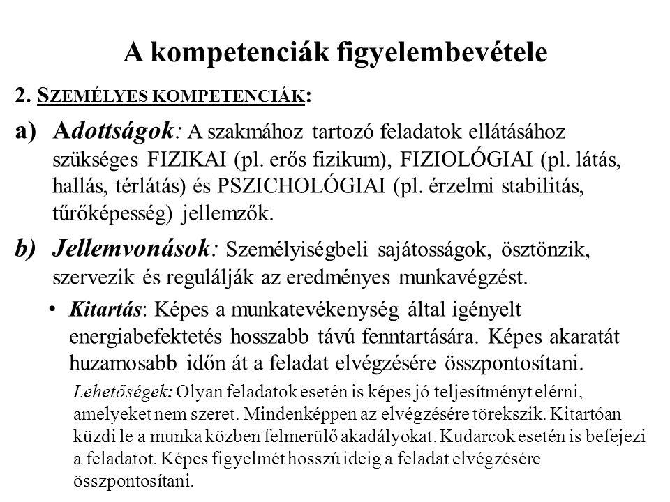 A kompetenciák figyelembevétele 2. S ZEMÉLYES KOMPETENCIÁK : a)Adottságok: A szakmához tartozó feladatok ellátásához szükséges FIZIKAI (pl. erős fizik