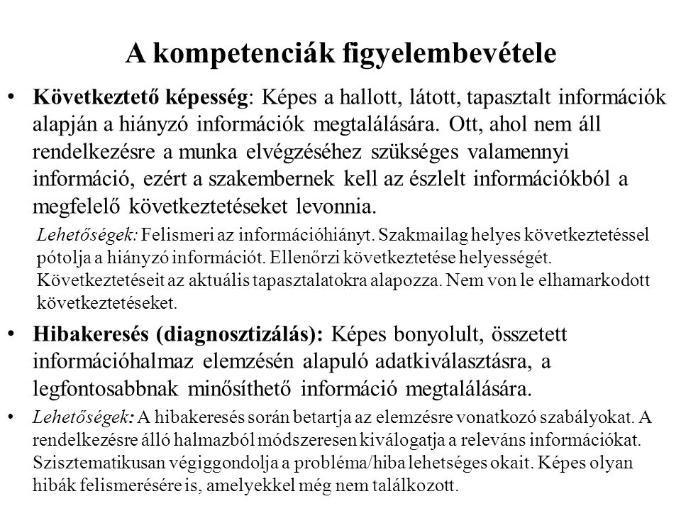 A kompetenciák figyelembevétele • Következtető képesség: Képes a hallott, látott, tapasztalt információk alapján a hiányzó információk megtalálására.