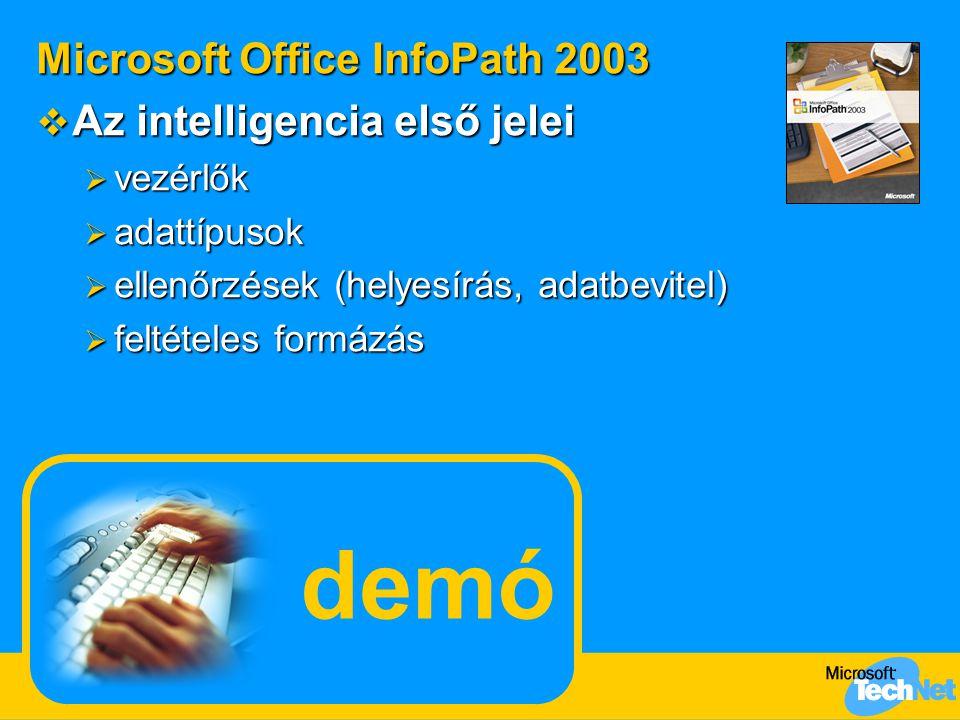 demó Microsoft Office InfoPath 2003  Az intelligencia első jelei  vezérlők  adattípusok  ellenőrzések (helyesírás, adatbevitel)  feltételes formázás