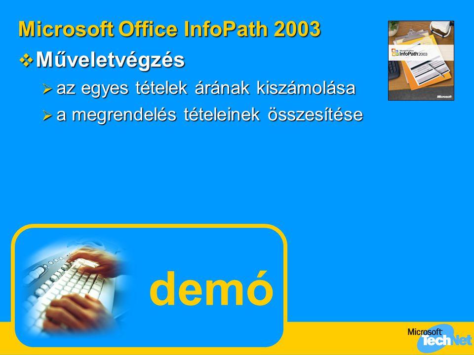 demó Microsoft Office InfoPath 2003  Műveletvégzés  az egyes tételek árának kiszámolása  a megrendelés tételeinek összesítése