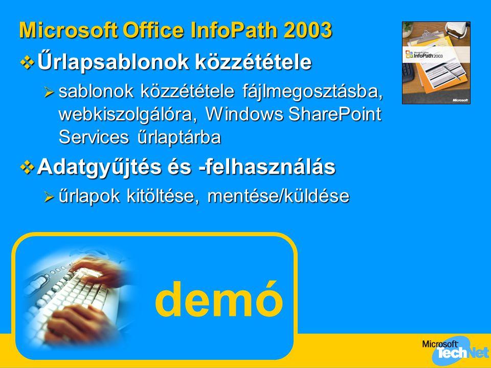 demó Microsoft Office InfoPath 2003  Űrlapsablonok közzététele  sablonok közzététele fájlmegosztásba, webkiszolgálóra, Windows SharePoint Services űrlaptárba  Adatgyűjtés és -felhasználás  űrlapok kitöltése, mentése/küldése