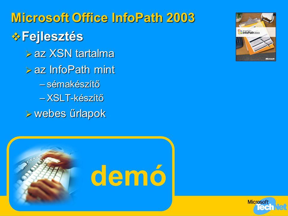 demó Microsoft Office InfoPath 2003  Fejlesztés  az XSN tartalma  az InfoPath mint –sémakészítő –XSLT-készítő  webes űrlapok
