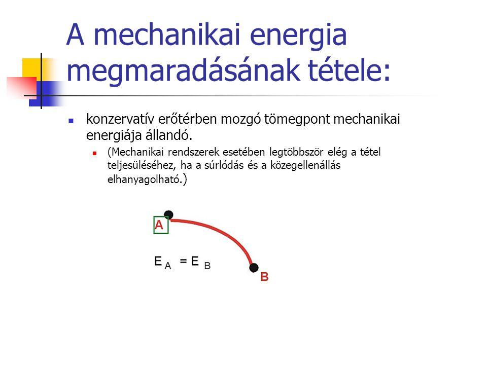 A mechanikai energia megmaradásának tétele:  konzervatív erőtérben mozgó tömegpont mechanikai energiája állandó.  (Mechanikai rendszerek esetében le