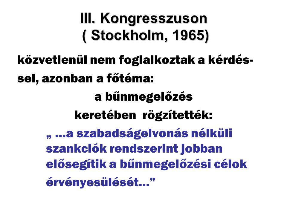 """III. Kongresszuson ( Stockholm, 1965) közvetlenül nem foglalkoztak a kérdés- sel, azonban a főtéma: a bűnmegelőzés keretében rögzítették: """" …a szabads"""