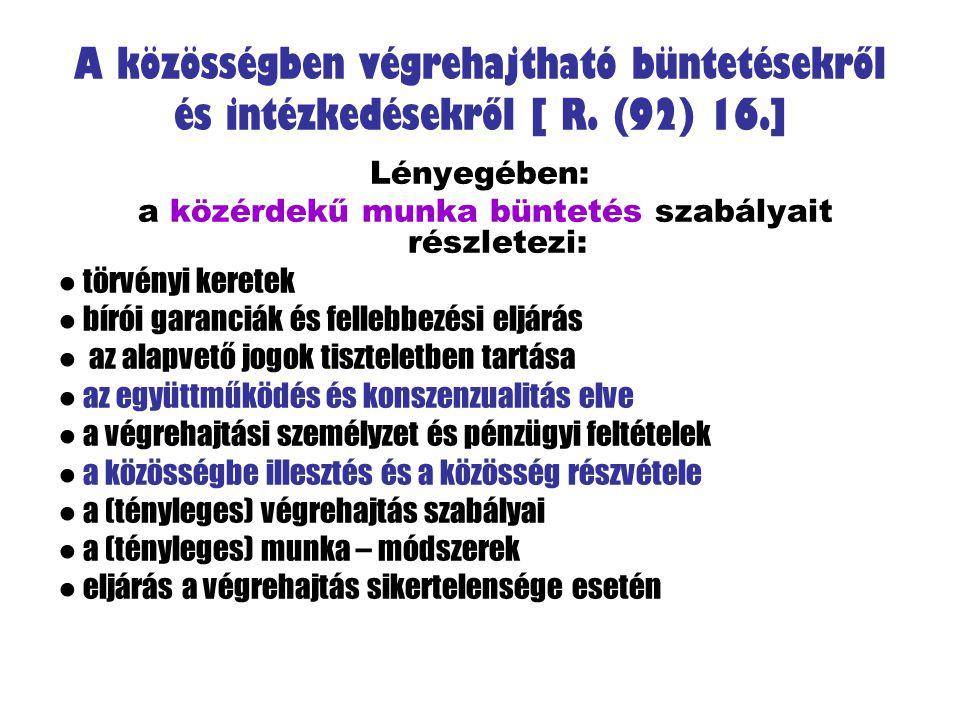 A közösségben végrehajtható büntetésekről és intézkedésekről [ R. (92) 16.] Lényegében: a közérdekű munka büntetés szabályait részletezi: ● törvényi k