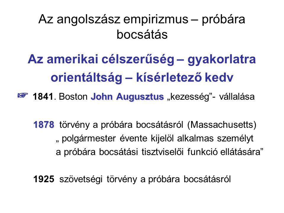 Az angolszász empirizmus – próbára bocsátás Az amerikai célszerűség – gyakorlatra orientáltság – kísérletező kedv John Augusztus ☞ 1841. Boston John A