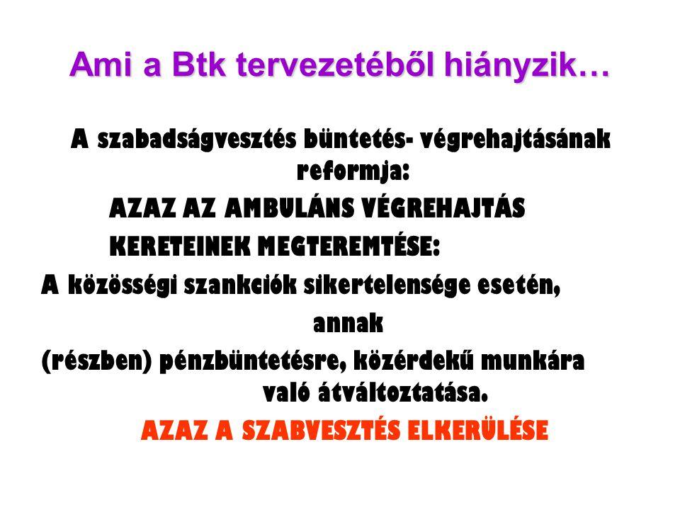 Ami a Btk tervezetéből hiányzik… A szabadságvesztés büntetés- végrehajtásának reformja: AZAZ AZ AMBULÁNS VÉGREHAJTÁS KERETEINEK MEGTEREMTÉSE: A közöss