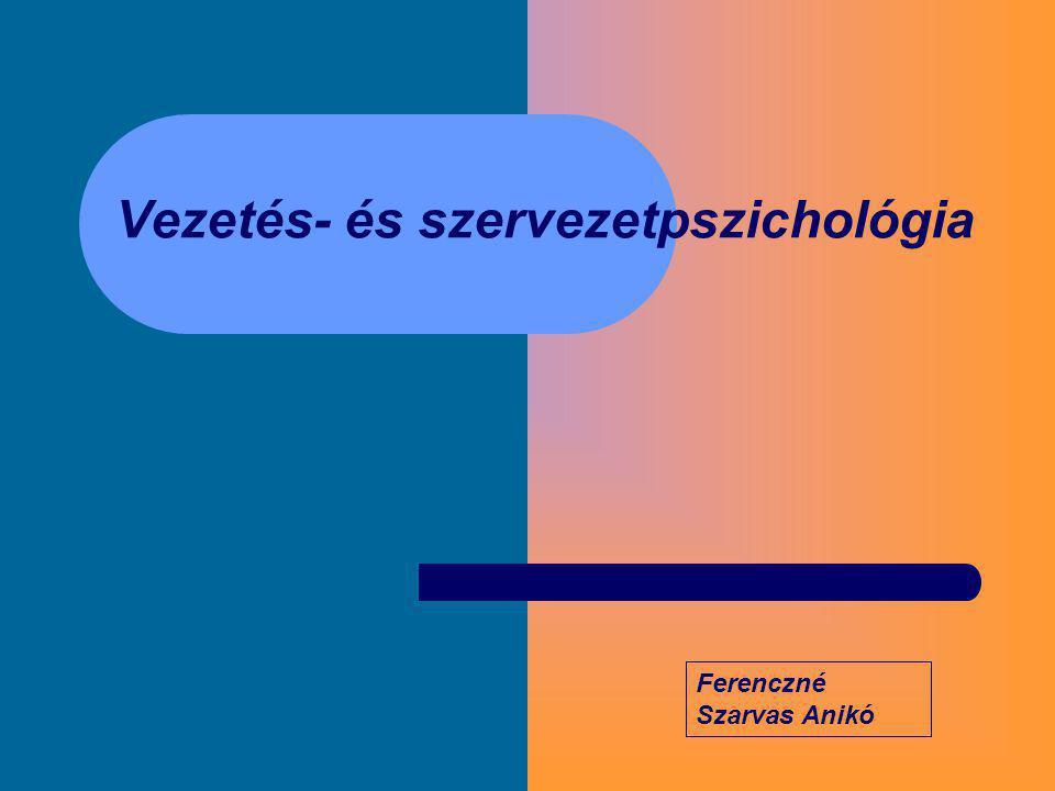 Vezetés- és szervezetpszichológia Ferenczné Szarvas Anikó
