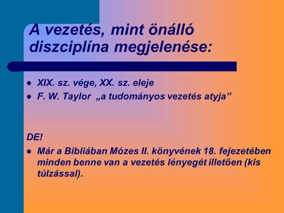 """ XIX. sz. vége, XX. sz. eleje  F. W. Taylor """"a tudományos vezetés atyja"""" DE!  Már a Bibliában Mózes II. könyvének 18. fejezetében minden benne van"""