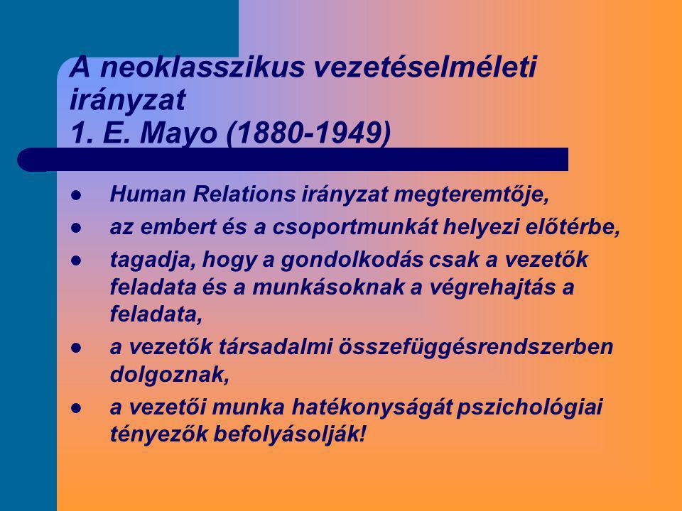 A neoklasszikus vezetéselméleti irányzat 1. E. Mayo (1880-1949)  Human Relations irányzat megteremtője,  az embert és a csoportmunkát helyezi előtér