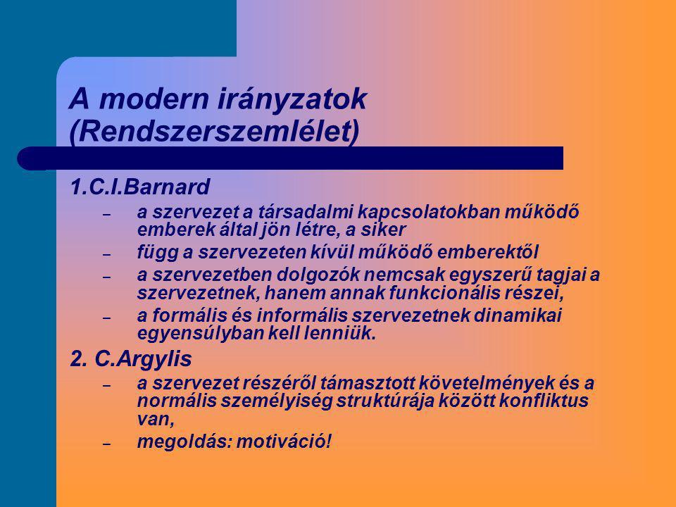 A modern irányzatok (Rendszerszemlélet) 1.C.I.Barnard – a szervezet a társadalmi kapcsolatokban működő emberek által jön létre, a siker – függ a szerv