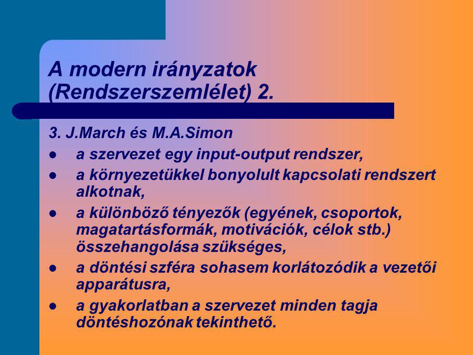 A modern irányzatok (Rendszerszemlélet) 2. 3. J.March és M.A.Simon  a szervezet egy input-output rendszer,  a környezetükkel bonyolult kapcsolati re