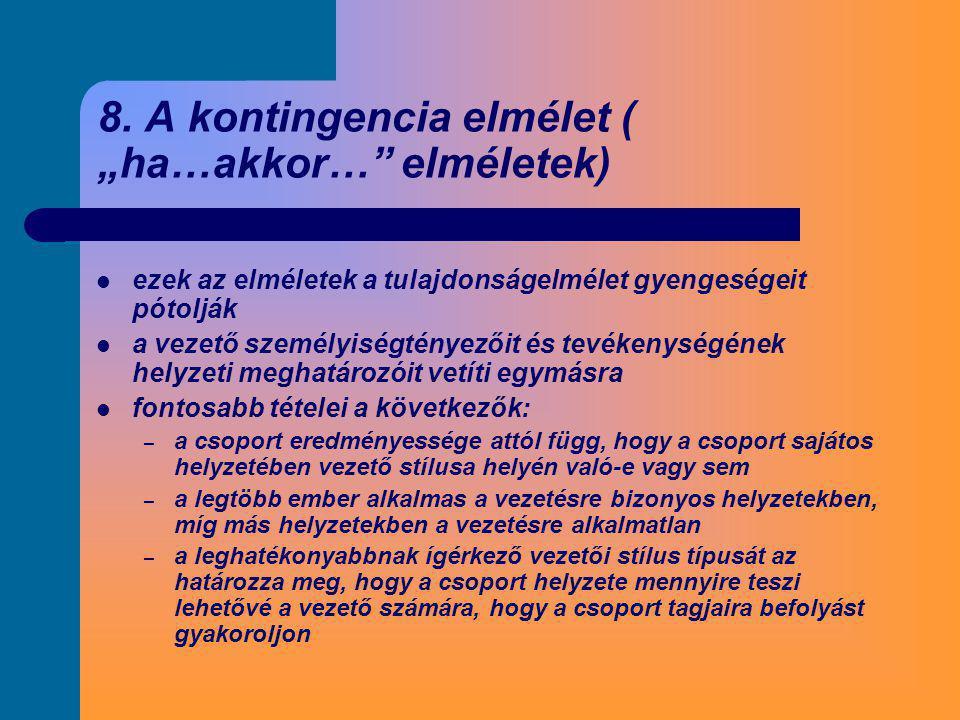 """8. A kontingencia elmélet ( """"ha…akkor…"""" elméletek)  ezek az elméletek a tulajdonságelmélet gyengeségeit pótolják  a vezető személyiségtényezőit és t"""