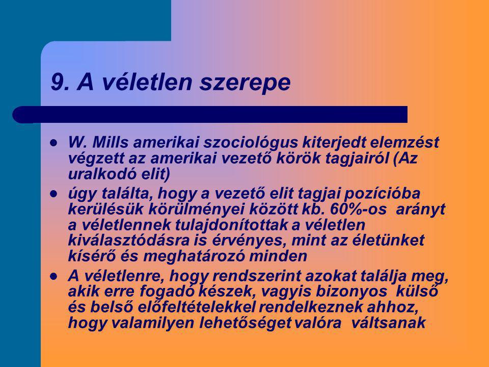 9. A véletlen szerepe  W. Mills amerikai szociológus kiterjedt elemzést végzett az amerikai vezető körök tagjairól (Az uralkodó elit)  úgy találta,