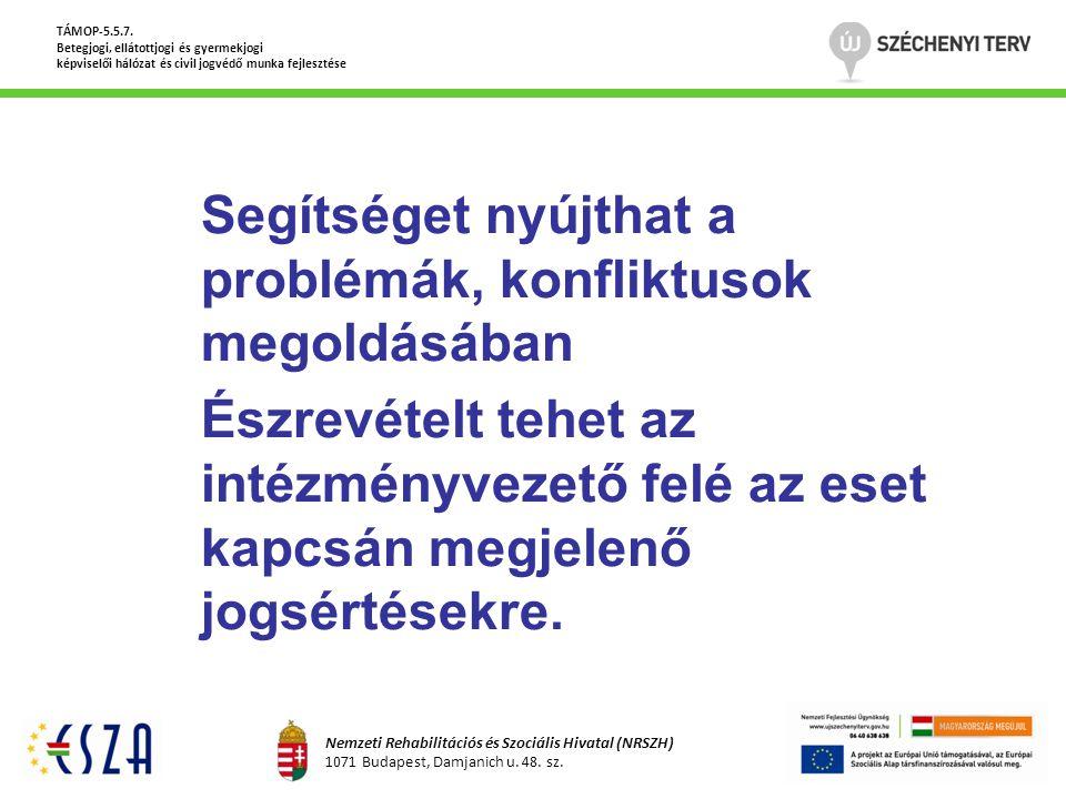 Segítséget nyújthat a problémák, konfliktusok megoldásában Észrevételt tehet az intézményvezető felé az eset kapcsán megjelenő jogsértésekre. TÁMOP-5.