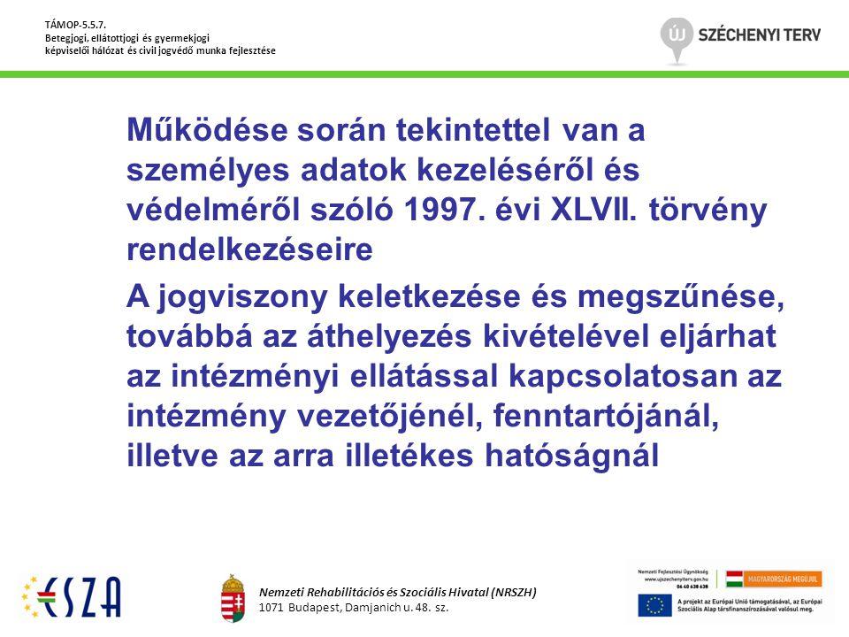 Működése során tekintettel van a személyes adatok kezeléséről és védelméről szóló 1997. évi XLVII. törvény rendelkezéseire A jogviszony keletkezése és
