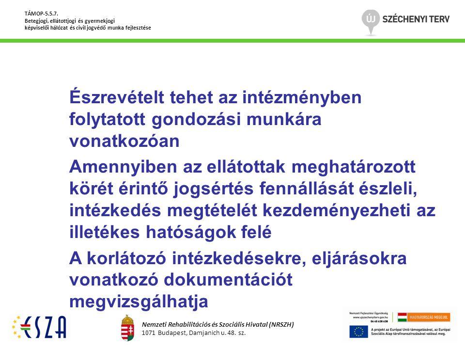Észrevételt tehet az intézményben folytatott gondozási munkára vonatkozóan Amennyiben az ellátottak meghatározott körét érintő jogsértés fennállását é