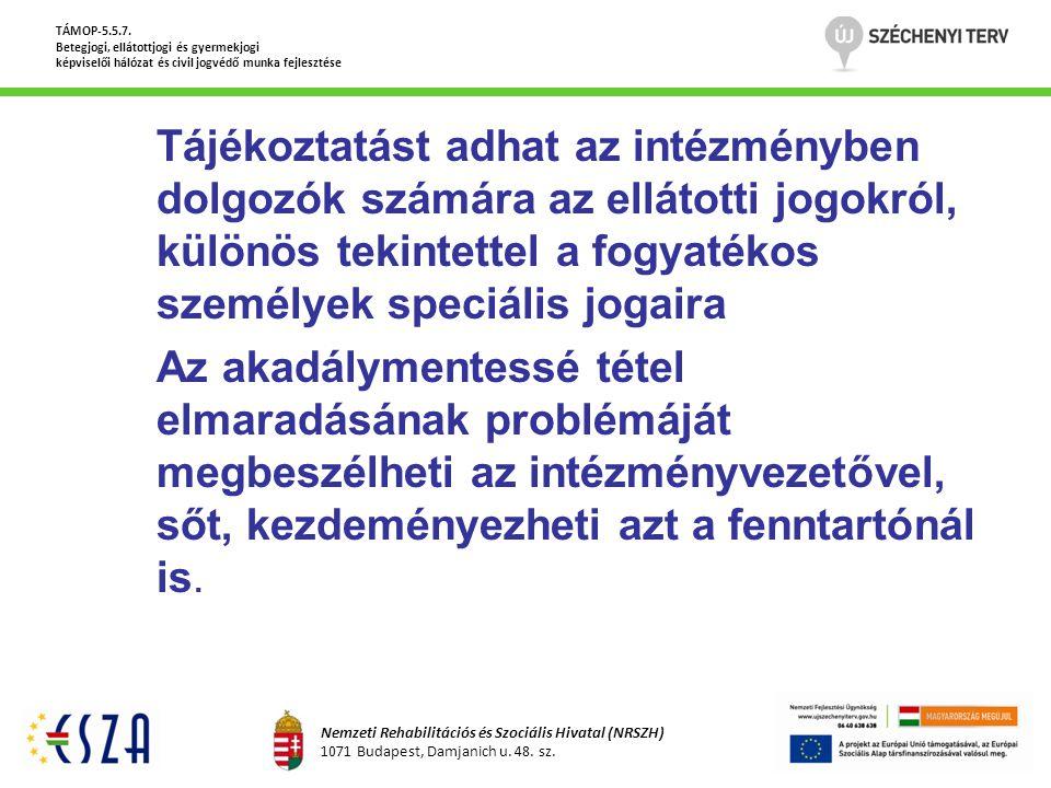 Tájékoztatást adhat az intézményben dolgozók számára az ellátotti jogokról, különös tekintettel a fogyatékos személyek speciális jogaira Az akadálymen